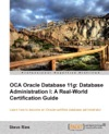 OCA Oracle Database 11g Database Administration I A Real-World Certification Guide