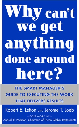 Why Cant We Get Anything Done Around Here The Smart Managers Guide to Executing the Work That Delivers Results  The Smart Managers Guide to Executing the Work That Delivers Results