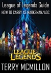 League Of Legends Guide How To Carry As MarksmanADC