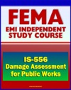 21st Century FEMA Study Course Damage Assessment For Public Works IS-556 - Local Assessment For Public Works Professionals Urban Planners Local Government Officials Elected Officials