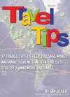 Travel Tips - 17 Travel Tips To Help You Save Money And Make Your Next Adventure Less Stressful And More Enjoyable