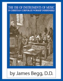 THE USE OF INSTRUMENTS OF MUSIC IN CHRISTIAN CORPORATE WORSHIP INDEFENSIBLE