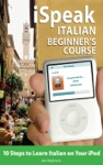 ISpeak Italian Beginners Course Guide  10 Steps To Learn Italian On Your IPod