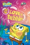 For The Love Of Bubbles SpongeBob SquarePants