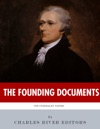 The Founding Documents The History And Legacy Of The Federalist Papers