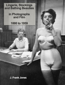 LINGERIE, STOCKINGS AND BATHING BEAUTIES IN PHOTOGRAPHS AND FILM 1880 TO 1959