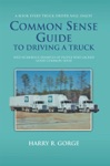 Common Sense Guide To Driving A Truck