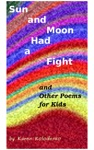 Sun And Moon Had A Fight And Other Poems For Kids