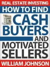 Real Estate Investing How To Find Cash Buyers And Motivated Sellers