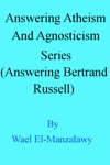 Answering Atheism And Agnosticism Series Answering Bertrand Russell
