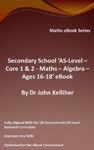 Secondary School AS-Level Core 1  2 - Maths Algebra  Ages 16-18 EBook