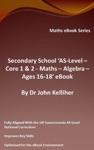 Secondary School AS-Level Core 1  2 - Maths Algebra  Ages 16-18 EBook