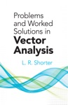 Problems And Worked Solutions In Vector Analysis