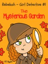 Rebekah - Girl Detective 1 The Mysterious Garden