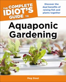 THE COMPLETE IDIOTS GUIDE TO AQUAPONIC GARDENING