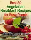 Best 50 Vegetarian Breakfast Recipes For Busy People