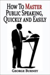 How To Master Public Speaking Quickly And Easily