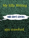 My Silly Writing  Short Stories