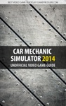 Car Mechanic Simulator 2014 - Unofficial Video Game Guide