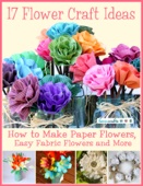 17 Flower Craft Ideas: How to Make Paper Flowers, Easy Fabric Flowers and More