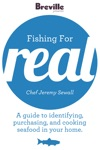 Breville Presents Fishing For Real With Chef Jeremy Sewall A Guide To Identifying Purchasing And Cooking Seafood In Your Home