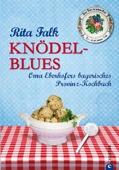 Knödel-Blues - Das Bayerische Provinz Kochbuch