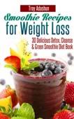 Similar eBook: Smoothie Recipes for Weight Loss: 30 Delicious Detox, Cleanse and Green Smoothie Diet Book