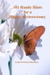 101 Handy Hints For A Happy Hysterectomy