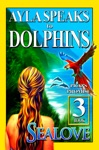 Ayla Speaks To Dolphins - Book 3 - Picos Promise