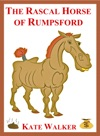 The Rascal Horse Of Rumpsford A Funny Story In Verse