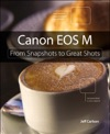 Canon EOS M From Snapshots To Great Shots