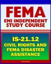 21st Century FEMA Study Course Civil Rights And FEMA Disaster Assistance 2012 IS-2112 - Review Of Laws Procedures Policies Plus Disaster Response Military Handbook