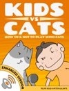 Kids Vs Cats How To  Not To Play With Cats Enhanced Version