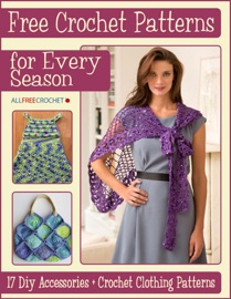 Free Crochet Patterns for Every Season: 17 DIY Accessories + Crochet Clothing Patterns - Prime Publishing Book