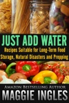 Just Add Water Recipes Suitable For Long-Term Food Storage Natural Disasters And Prepping