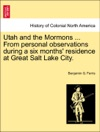 Utah And The Mormons  From Personal Observations During A Six Months Residence At Great Salt Lake City