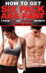How To Get Six Pack Abs 6 Pack Diet And Workout Secrets