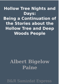 HOLLOW TREE NIGHTS AND DAYS: BEING A CONTINUATION OF THE STORIES ABOUT THE HOLLOW TREE AND DEEP WOODS PEOPLE