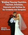 Wedding Planning Checklists Timelines Schedules Itineraries And Outlines For The Ceremony And Reception