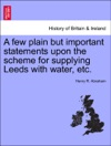 A Few Plain But Important Statements Upon The Scheme For Supplying Leeds With Water Etc