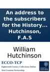 An Address To The Subscribers For The History And Antiquities Of The County Palatine Of Durham With A Sketch Of The Materials From Whence The Intended Publication Is Compiled By William Hutchinson FAS