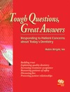 Tough Questions Great Answers Responding To Patient Concerns About Todays Dentistry