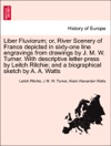 Liber Fluviorum Or River Scenery Of France Depicted In Sixty-one Line Engravings From Drawings By J M W Turner With Descriptive Letter-press By Leitch Ritchie And A Biographical Sketch By A A Watts