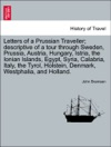 Letters Of A Prussian Traveller Descriptive Of A Tour Through Sweden Prussia Austria Hungary Istria The Ionian Islands Egypt Syria Calabria Italy The Tyrol Holstein Denmark Westphalia And Holland