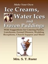 Make Your Own Ice Creams Water Ices And Frozen Puddings