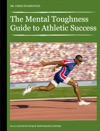 The Mental Toughness Guide To Athletic Success