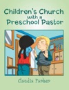 Childrens Church With A Preschool Pastor