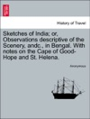 Sketches Of India Or Observations Descriptive Of The Scenery Andc In Bengal With Notes On The Cape Of Good-Hope And St Helena