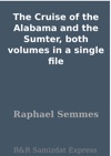 The Cruise Of The Alabama And The Sumter Both Volumes In A Single File