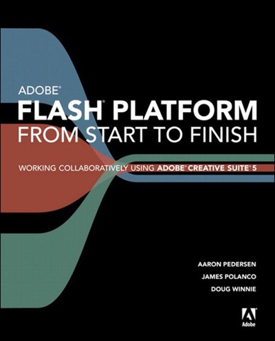 Adobe Flash Platform from Start to Finish Working Collaboratively Using Adobe Creative Suite 5